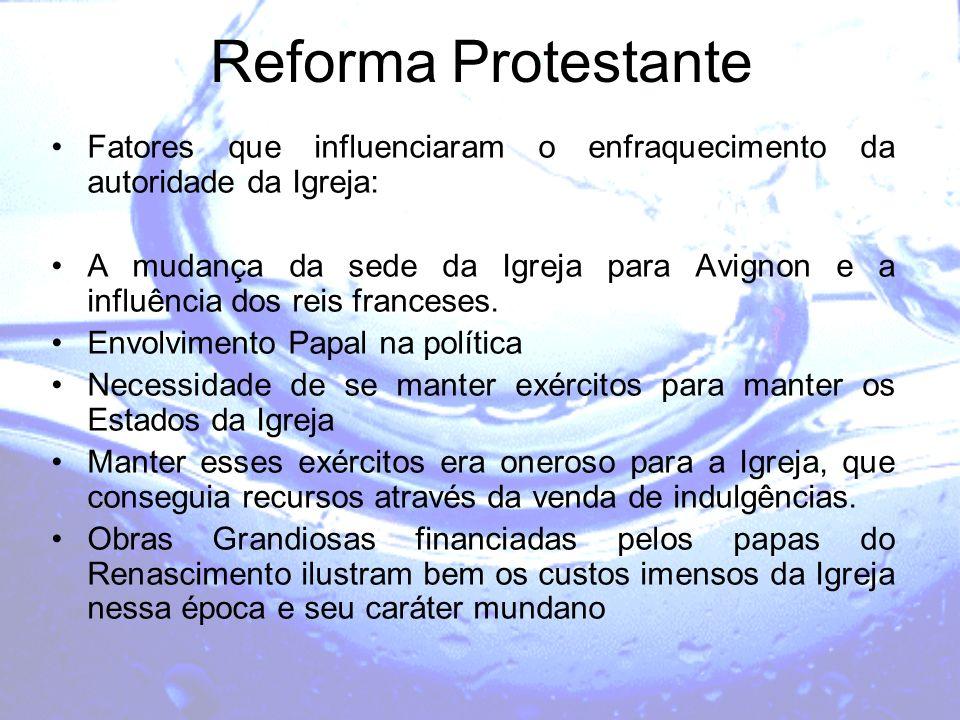 Reforma Protestante Fatores que influenciaram o enfraquecimento da autoridade da Igreja: