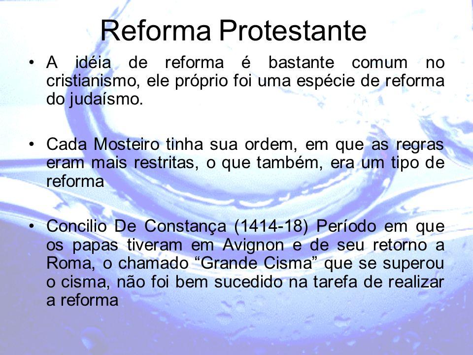 Reforma Protestante A idéia de reforma é bastante comum no cristianismo, ele próprio foi uma espécie de reforma do judaísmo.