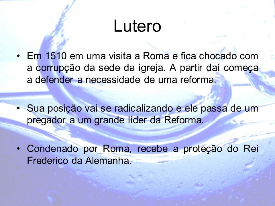 LuteroEm 1510 em uma visita a Roma e fica chocado com a corrupção da sede da igreja. A partir daí começa a defender a necessidade de uma reforma.