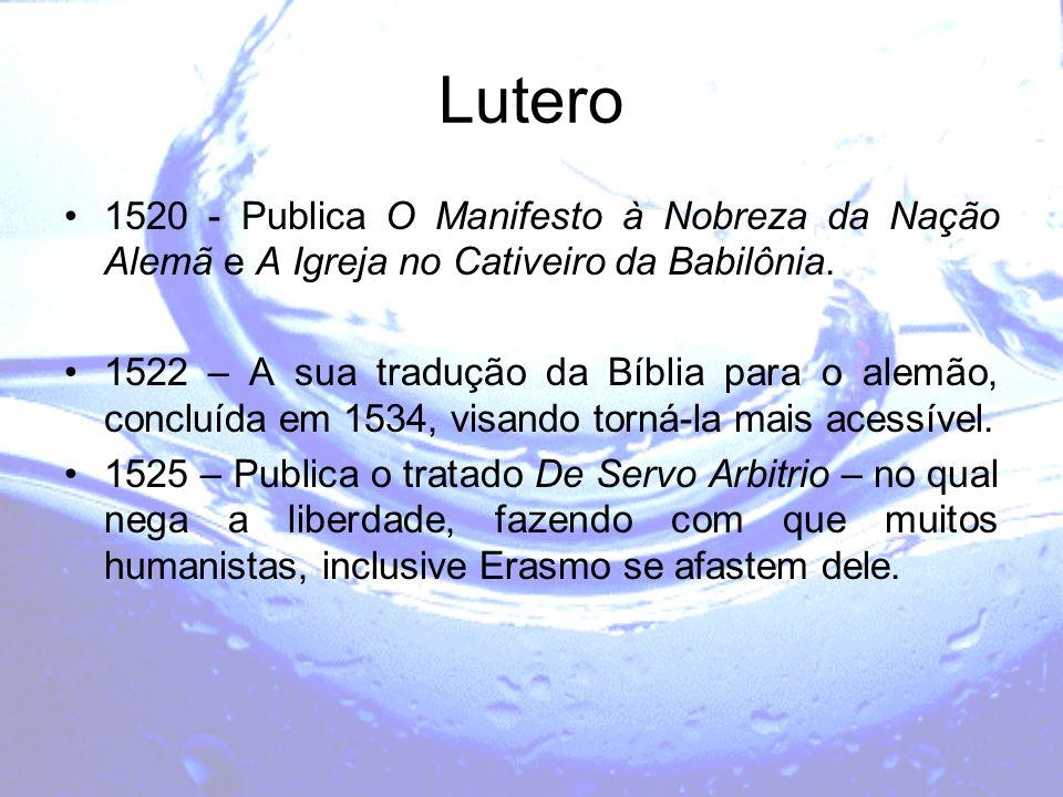 Lutero 1520 - Publica O Manifesto à Nobreza da Nação Alemã e A Igreja no Cativeiro da Babilônia.