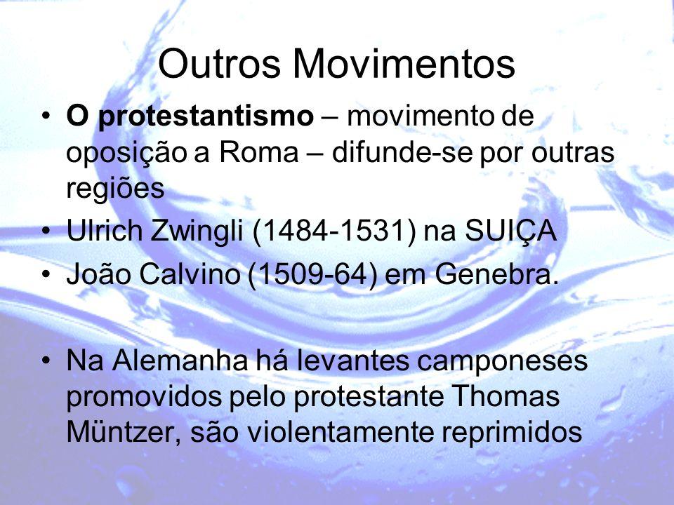 Outros Movimentos O protestantismo – movimento de oposição a Roma – difunde-se por outras regiões. Ulrich Zwingli (1484-1531) na SUIÇA.