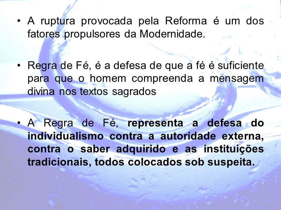 A ruptura provocada pela Reforma é um dos fatores propulsores da Modernidade.