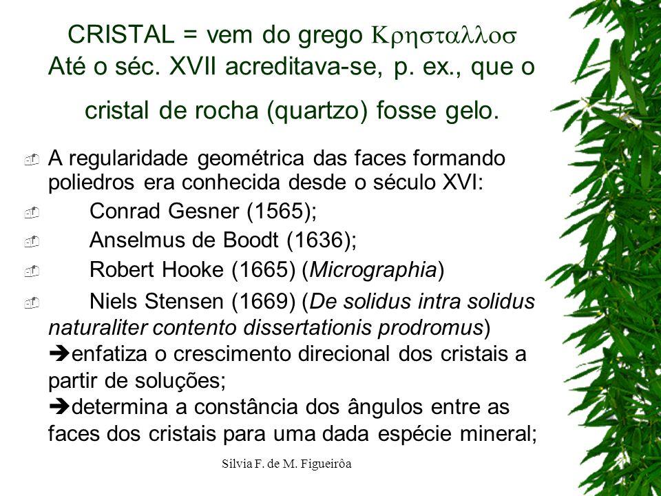 CRISTAL = vem do grego  Até o séc. XVII acreditava-se, p. ex., que o cristal de rocha (quartzo) fosse gelo.
