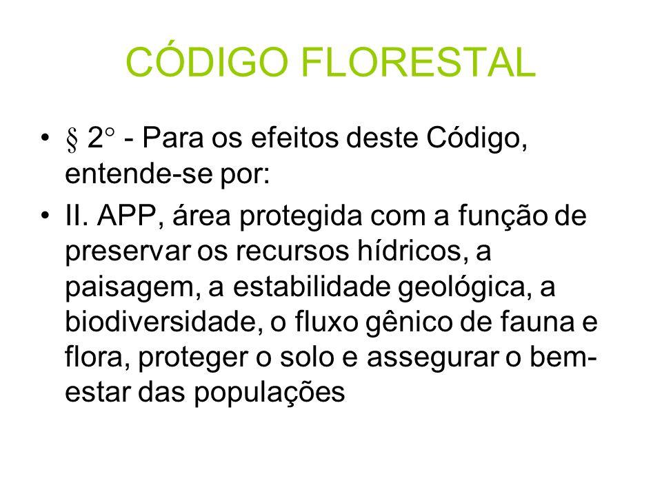 CÓDIGO FLORESTAL § 2° - Para os efeitos deste Código, entende-se por:
