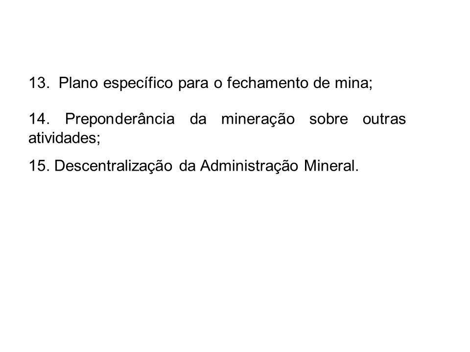 13. Plano específico para o fechamento de mina;