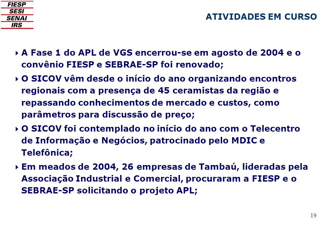 ATIVIDADES EM CURSO A Fase 1 do APL de VGS encerrou-se em agosto de 2004 e o convênio FIESP e SEBRAE-SP foi renovado;