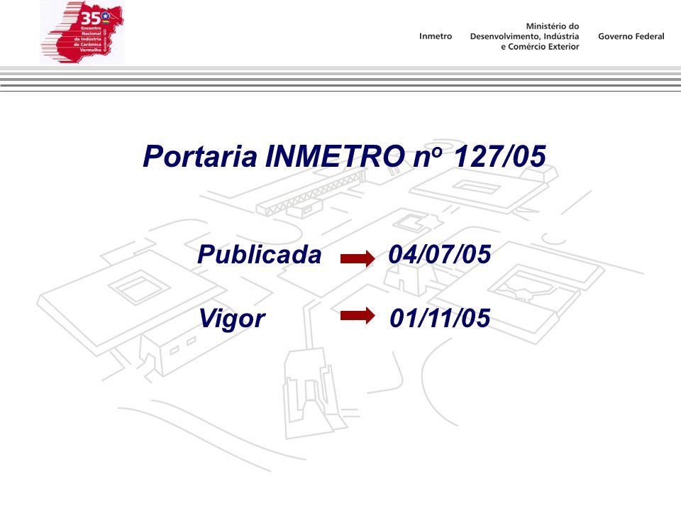 Portaria INMETRO no 127/05 Publicada 04/07/05 Vigor 01/11/05
