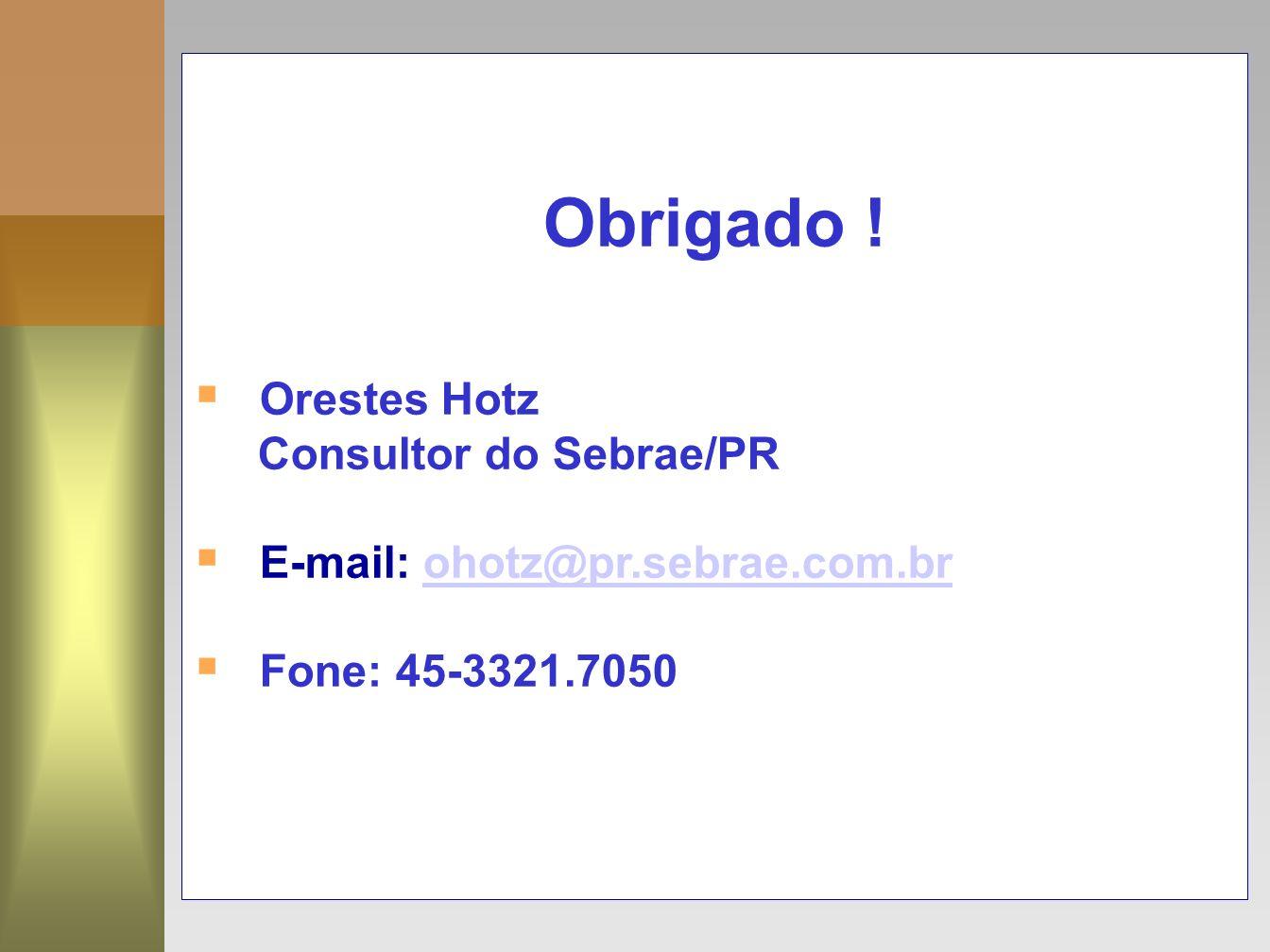 Obrigado ! Orestes Hotz Consultor do Sebrae/PR