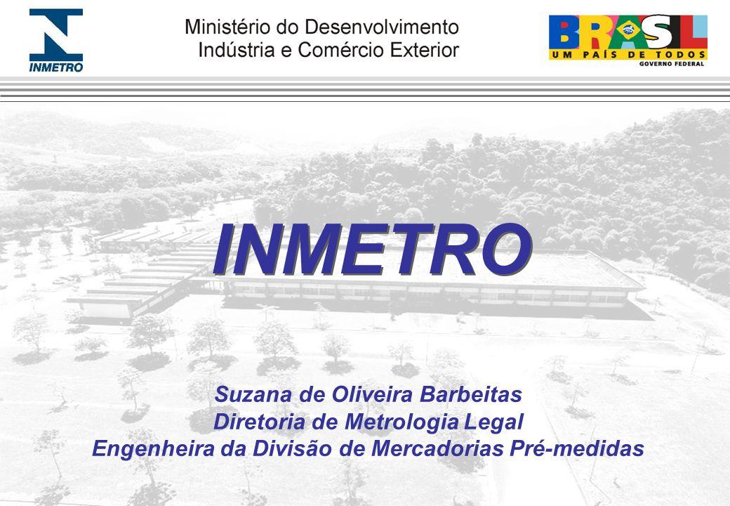INMETRO Suzana de Oliveira Barbeitas Diretoria de Metrologia Legal
