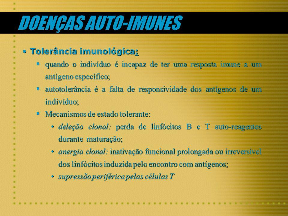 DOENÇAS AUTO-IMUNES Tolerância imunológica: