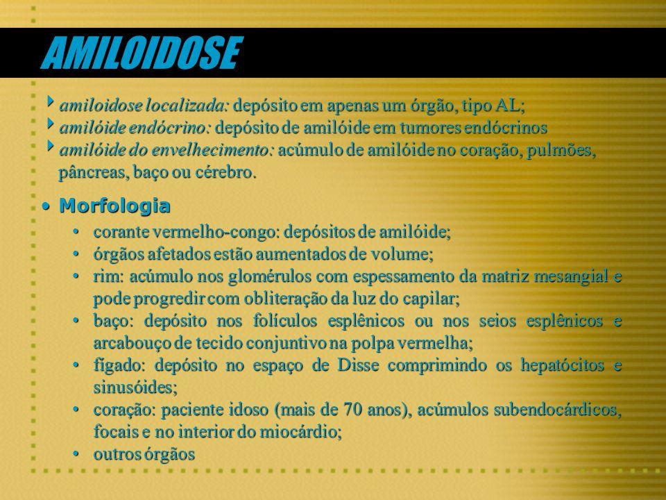 AMILOIDOSE amiloidose localizada: depósito em apenas um órgão, tipo AL; amilóide endócrino: depósito de amilóide em tumores endócrinos.