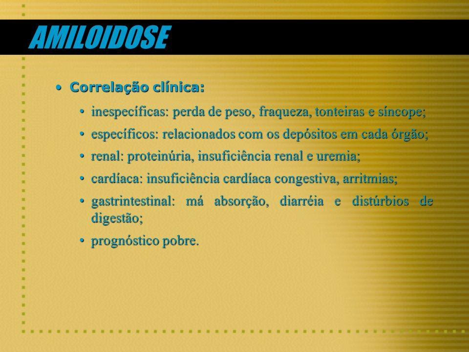 AMILOIDOSE Correlação clínica: inespecíficas: perda de peso, fraqueza, tonteiras e síncope;
