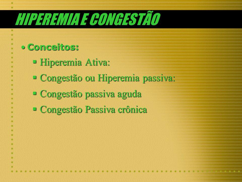 HIPEREMIA E CONGESTÃO Hiperemia Ativa: Congestão ou Hiperemia passiva:
