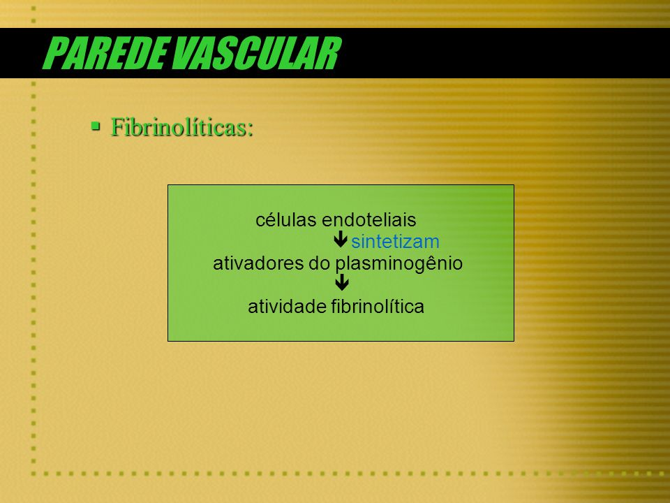 PAREDE VASCULAR Fibrinolíticas: células endoteliais ê sintetizam
