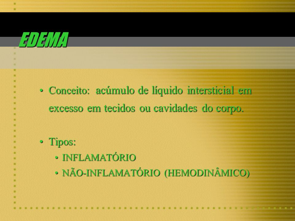 EDEMA Conceito: acúmulo de líquido intersticial em excesso em tecidos ou cavidades do corpo. Tipos: