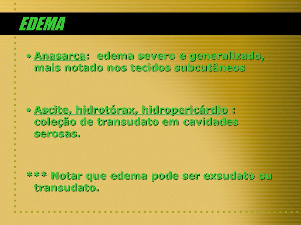 EDEMAAnasarca: edema severo e generalizado, mais notado nos tecidos subcutâneos.