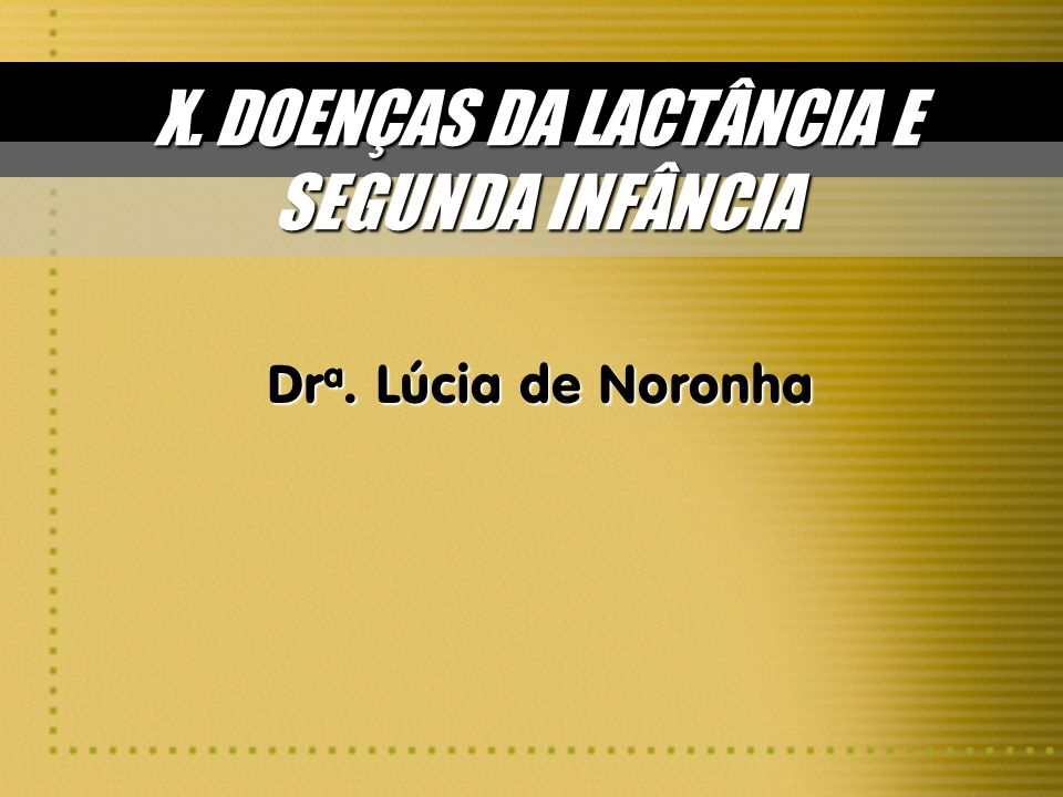 X. DOENÇAS DA LACTÂNCIA E SEGUNDA INFÂNCIA