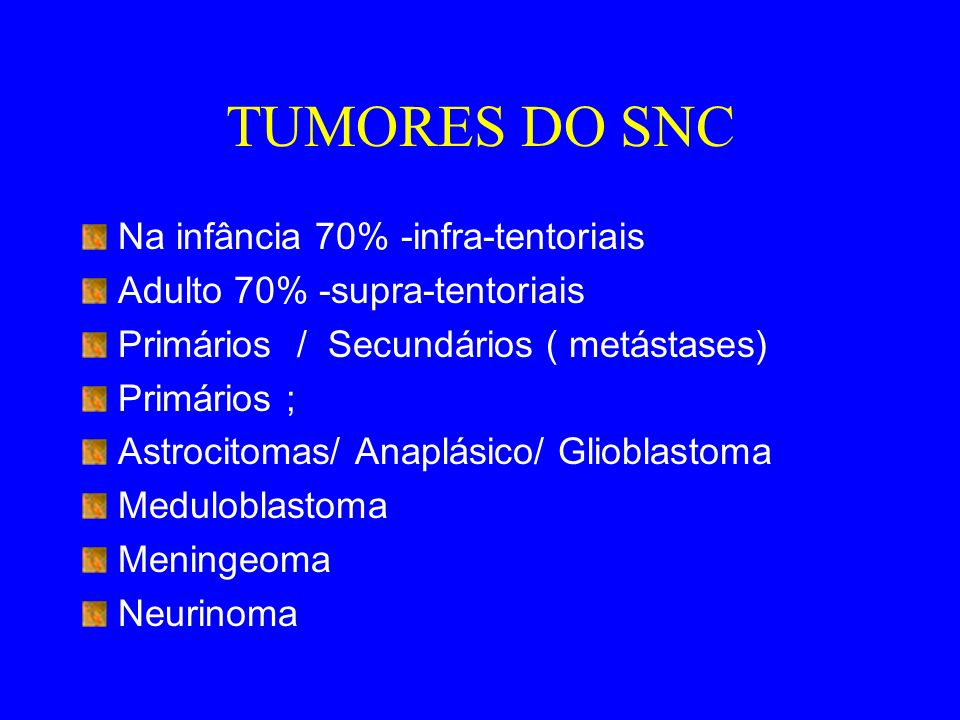 TUMORES DO SNC Na infância 70% -infra-tentoriais