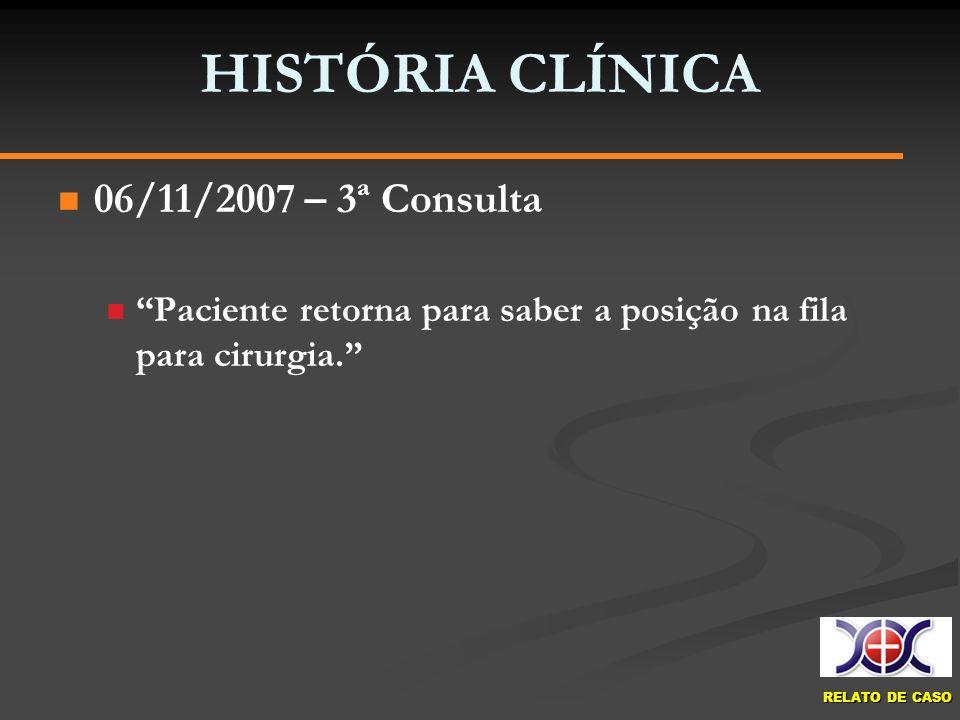 HISTÓRIA CLÍNICA 06/11/2007 – 3ª Consulta