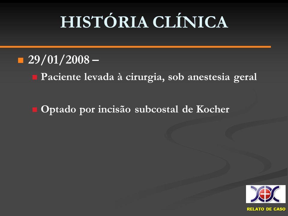HISTÓRIA CLÍNICA29/01/2008 – Paciente levada à cirurgia, sob anestesia geral.