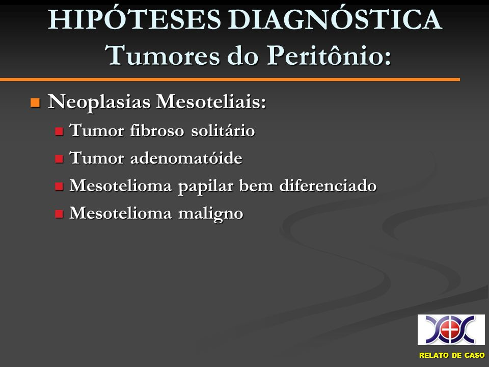 HIPÓTESES DIAGNÓSTICA Tumores do Peritônio: