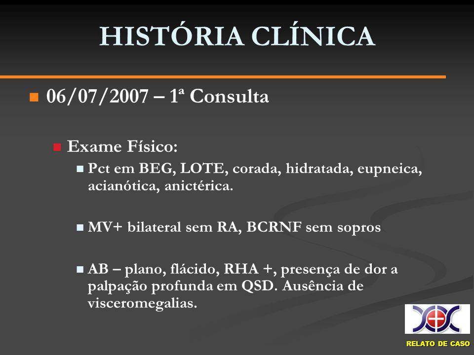 HISTÓRIA CLÍNICA 06/07/2007 – 1ª Consulta Exame Físico:
