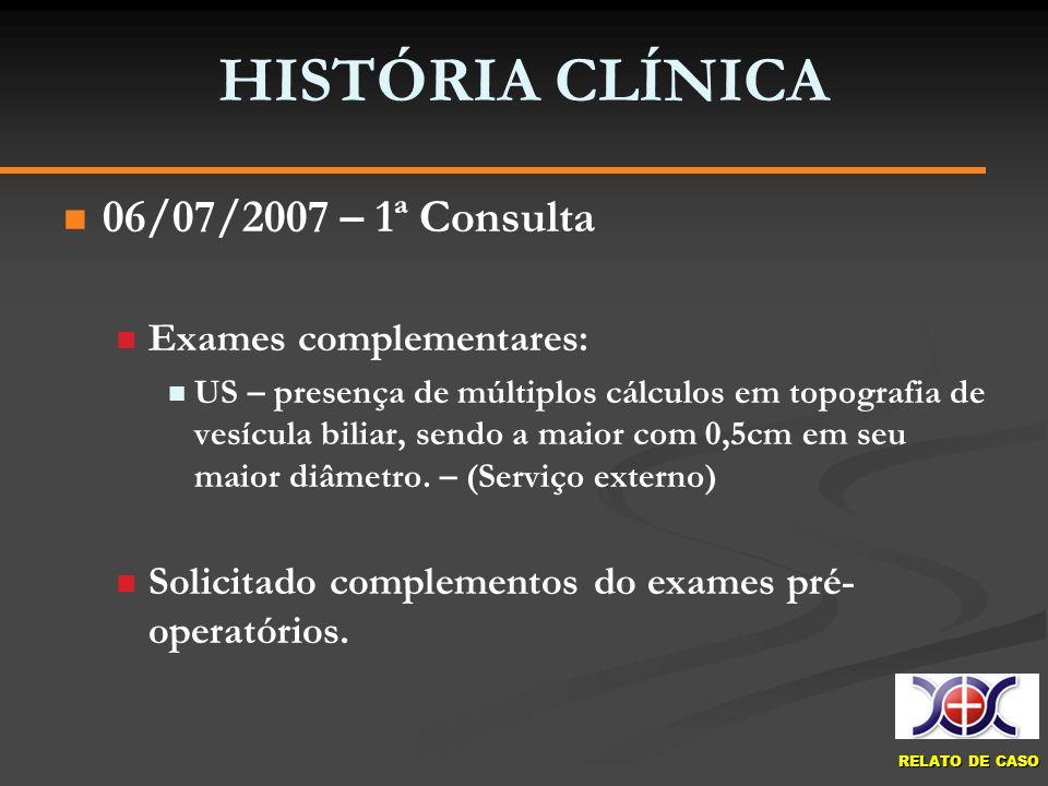 HISTÓRIA CLÍNICA 06/07/2007 – 1ª Consulta Exames complementares: