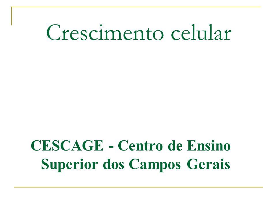 Crescimento celular CESCAGE - Centro de Ensino Superior dos Campos Gerais