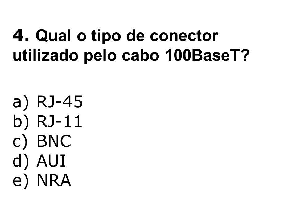 4. Qual o tipo de conector utilizado pelo cabo 100BaseT