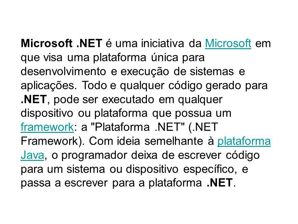 Microsoft .NET é uma iniciativa da Microsoft em que visa uma plataforma única para desenvolvimento e execução de sistemas e aplicações.