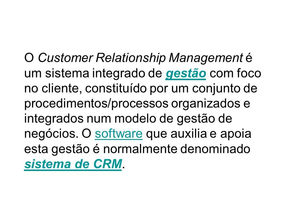 O Customer Relationship Management é um sistema integrado de gestão com foco no cliente, constituído por um conjunto de procedimentos/processos organizados e integrados num modelo de gestão de negócios.