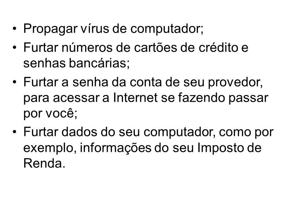 Propagar vírus de computador;