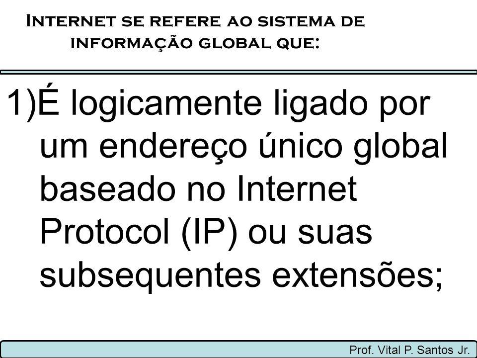 Internet se refere ao sistema de informação global que: