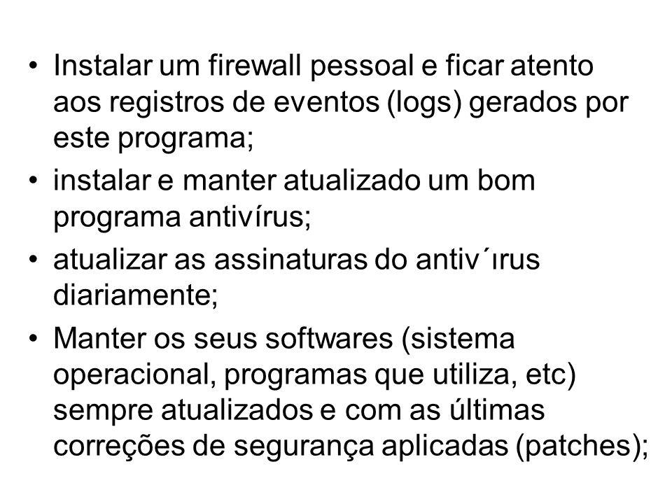 Instalar um firewall pessoal e ficar atento aos registros de eventos (logs) gerados por este programa;