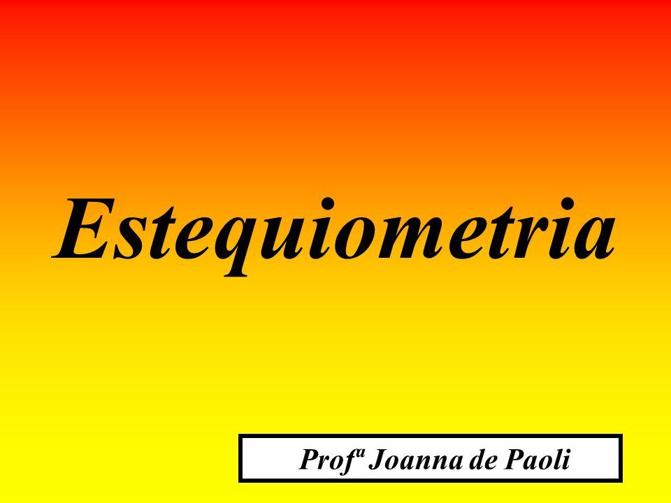 Estequiometria Profª Joanna de Paoli