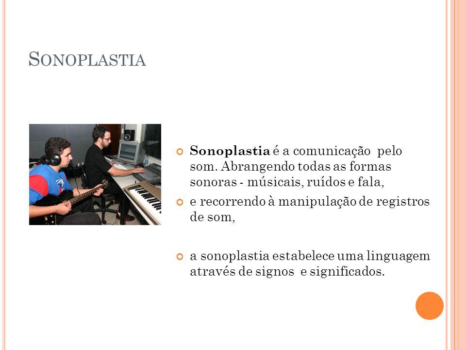 Sonoplastia Sonoplastia é a comunicação pelo som. Abrangendo todas as formas sonoras - músicais, ruídos e fala,