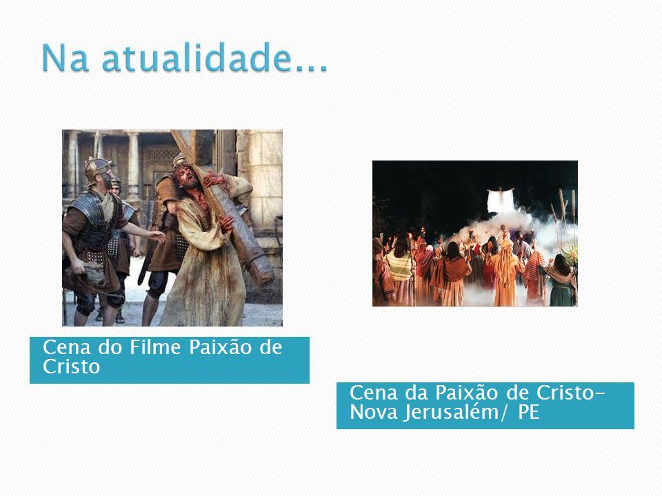 Na atualidade... Cena do Filme Paixão de Cristo