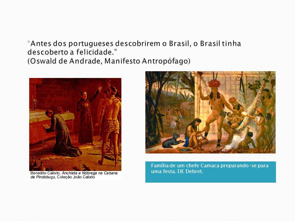 Antes dos portugueses descobrirem o Brasil, o Brasil tinha descoberto a felicidade. (Oswald de Andrade, Manifesto Antropófago)