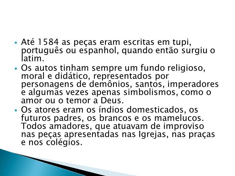 Até 1584 as peças eram escritas em tupi, português ou espanhol, quando então surgiu o latim.