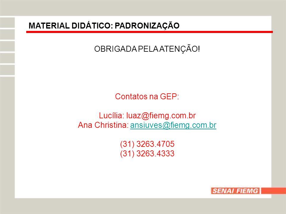 Lucília: luaz@fiemg.com.br Ana Christina: ansiuves@fiemg.com.br