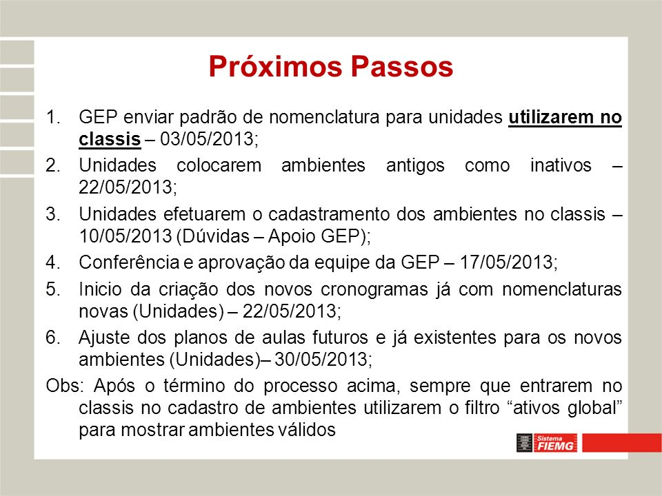 Próximos Passos GEP enviar padrão de nomenclatura para unidades utilizarem no classis – 03/05/2013;