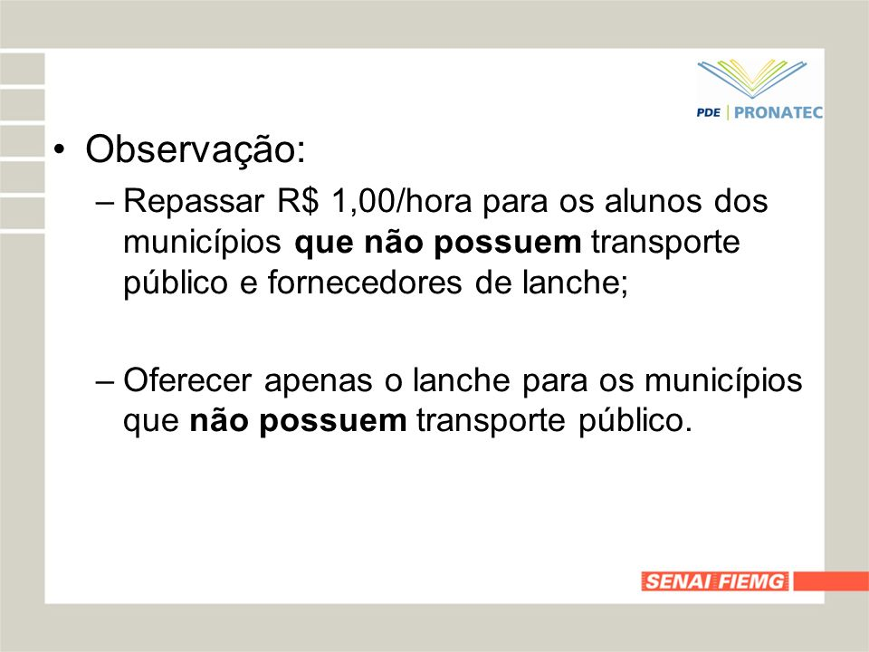 Observação:Repassar R$ 1,00/hora para os alunos dos municípios que não possuem transporte público e fornecedores de lanche;