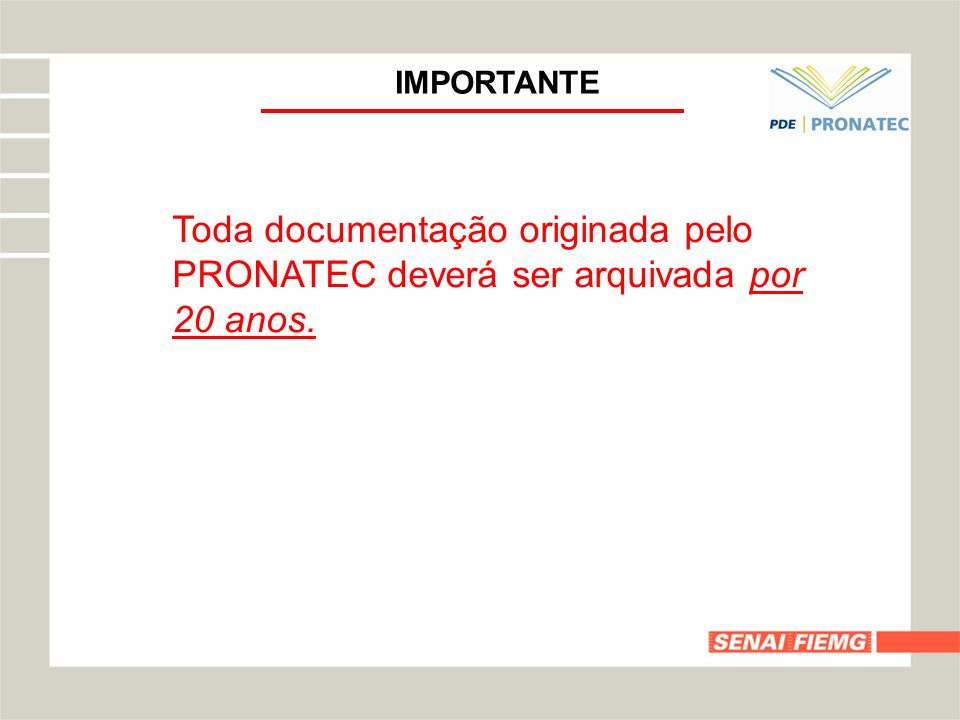 IMPORTANTE Toda documentação originada pelo PRONATEC deverá ser arquivada por 20 anos.