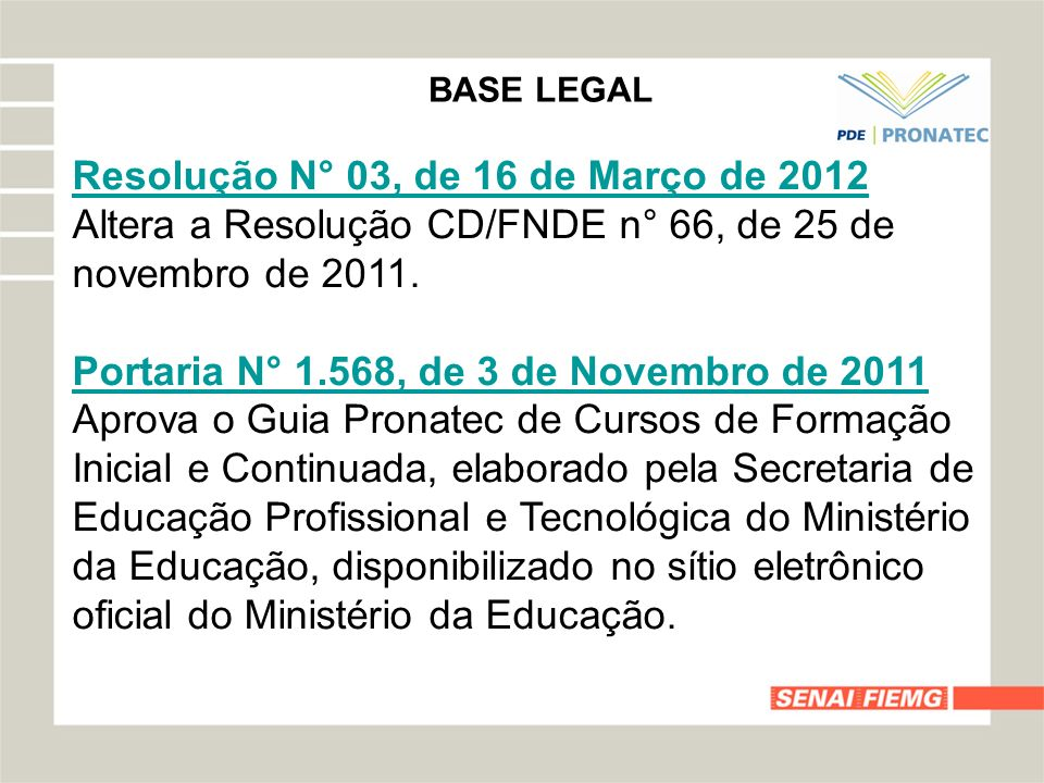 BASE LEGAL Resolução N° 03, de 16 de Março de 2012 Altera a Resolução CD/FNDE n° 66, de 25 de novembro de 2011.