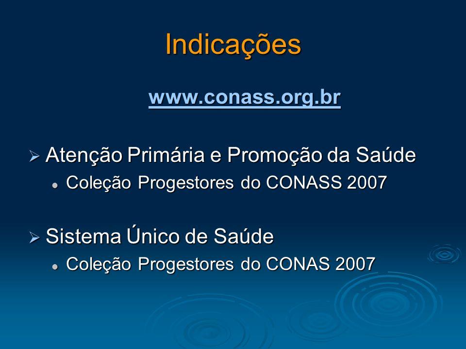 Indicações www.conass.org.br Atenção Primária e Promoção da Saúde