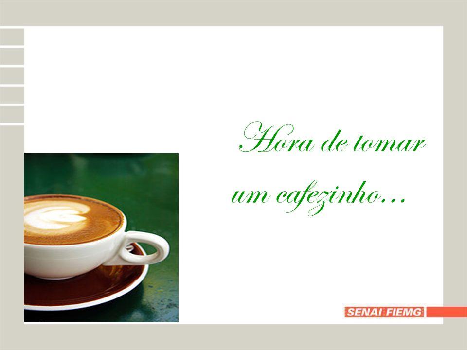 Hora de tomar um cafezinho...