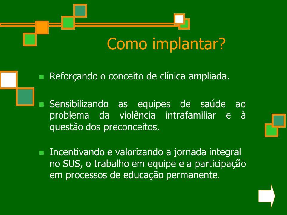 Como implantar Reforçando o conceito de clínica ampliada.