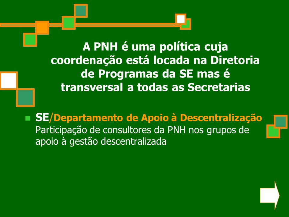 A PNH é uma política cuja coordenação está locada na Diretoria de Programas da SE mas é transversal a todas as Secretarias