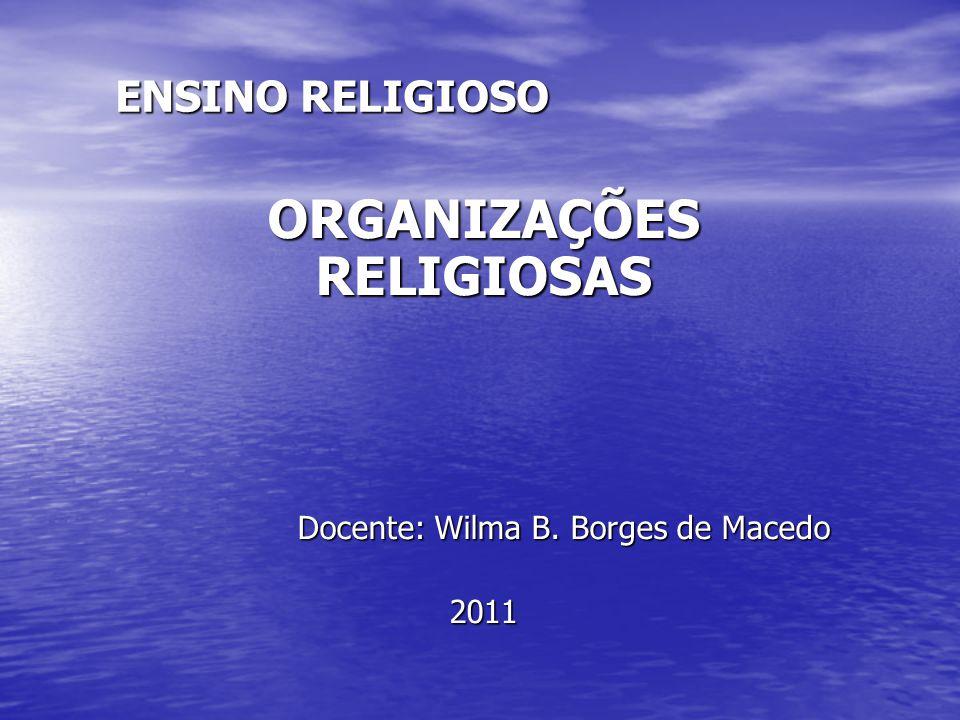 ORGANIZAÇÕES RELIGIOSAS Docente: Wilma B. Borges de Macedo 2011