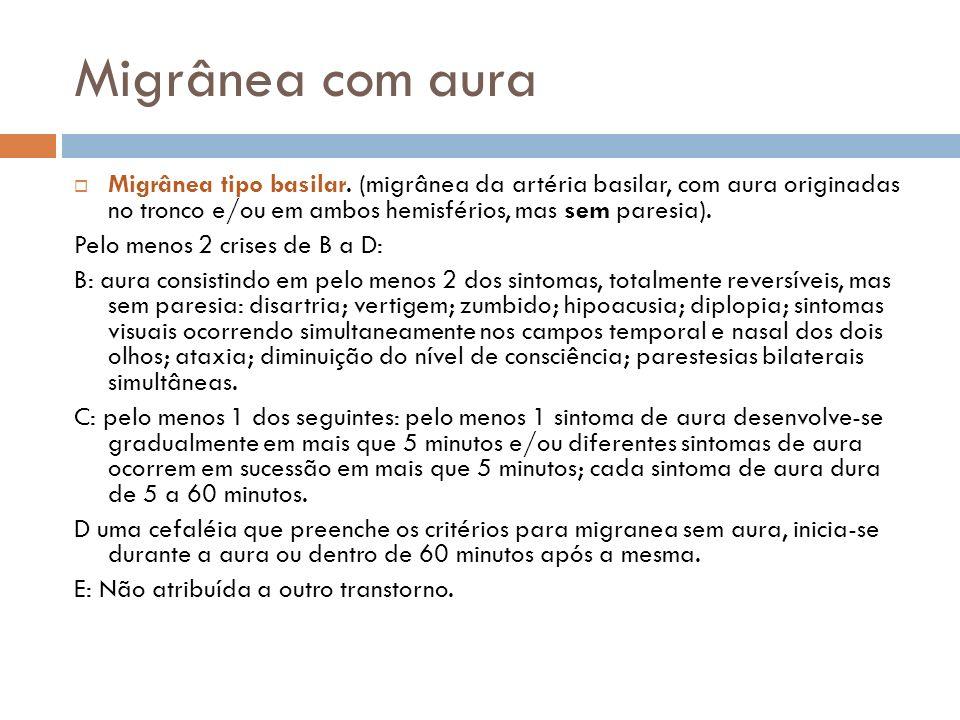 Migrânea com aura Migrânea tipo basilar. (migrânea da artéria basilar, com aura originadas no tronco e/ou em ambos hemisférios, mas sem paresia).